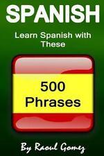 Spanish : Learn Spanish with These 500 Phrases (Spanish Language, Speak...