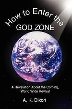 How to Enter the God Zone : A Revelation about the Coming World Wide Revival...