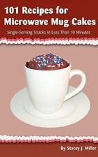 101 Recipes for Microwave Mug Cakes: Single-Serving Snacks in Less-ExLibrary