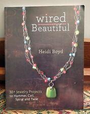 Wired Beautiful 30+ Projects Hammer, Coil, Spiral, Twist Heidi Boyd NEW PB B5