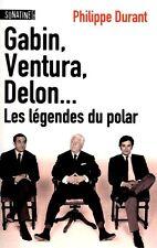 Gabin, Ventura, Delon... - Les légendes du polar * Philippe Durant * RARE