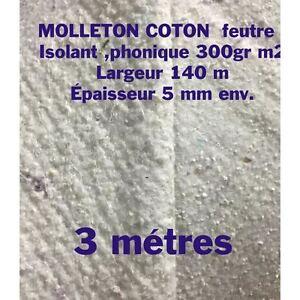 3 mètres MOLLETON COTON FEUTRE 300GR M2 , Isolant ,phonique Largeur : 140CM