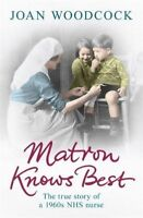 Matron Knows Best: The True Story of a 1960s NHS Nurse, Joan Woodcock, Very Good