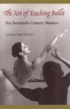 The Art of Teaching Ballet: Ten Twentieth-Century Masters by Warren, Gretchen W