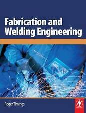 Fabrication and Welding Engineering by Roger L. Timings Weld MiG Tig Arc Steel