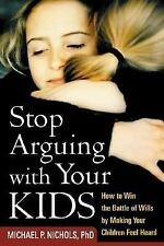 Stop Arguing with Your Kids: How to Win the Battle of Wills by Making Your