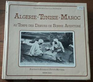 ALGERIE TUNISIE MAROC AU TEMPS DES DISEURS DE BONNE AVENTURE BAILHE HISTOIRE