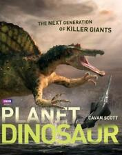 Planet Dinosaur: The Next Generation of Killer Giants by Cavan Scott: Used