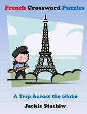 French Crossword Puzzles: a Trip Across the Globe by Jackie Stachiw (2015,...