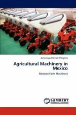 Agricultural Machinery In Mexico: Mexican Farm Machinery: By Jaime Cuauhtemoc...
