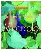 Wonderful World of Watercolor : Learning and Loving Transparent Watercolor