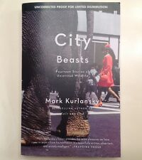 NEW,City Beasts, Fourteen stories of uninvited wildlife by Mark Kurlansky(proof)