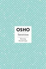 Osho Insights for a New Way of Living Ser.: Intuition : Knowing Beyond Logic...