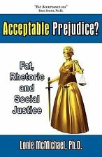 Acceptable Prejudice? Fat, Rhetoric and Social Justice by McMichael, Lonie, McM