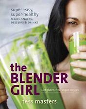 The Blender Girl EZ Super-Healthy Meals, Snacks, Desserts, Drinks - Tess Masters