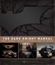 The Dark Knight Manual : Tools, Weapons, Vehicles and Documents from the...