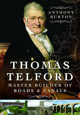 Thomas Telford: Master Builder of Roads and Canals by Anthony Burton (Hardback, 2015)