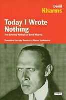 Today I Wrote Nothing : The Selected Writings of Daniil Kharms, Paperback by ...
