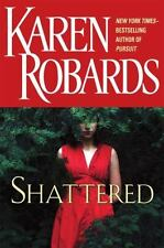 Shattered by Karen Robards (2010, Hardcover) FIRST EDITION & PRINTING