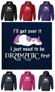 I'LL GET OVER IT, I JUST NEED TO BE DRAMATIC FIRST FUNNY UNICORN LADIES HOODY