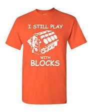 I Still Play With Blocks T-Shirt Funny Car Mechanic Engine Tee Shirt