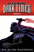Star Wars Dark Times Volume 5: Out of the Wilderness  2012 TPB Dark Horse OOP