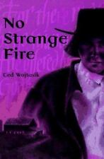 No Strange Fire: A Novel about the Amish Barn Fires in Big Valley, Wojtasik, Ted