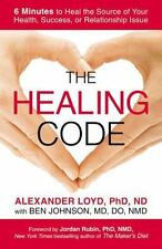 The Healing Code : 6 Minutes to Heal the Source of Your Health, Success, or...