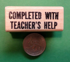 Completed With Teacher's Help  - Teacher's Wood Mounted Rubber Stamp