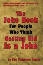 The Joke Book for People Who Think Getting Old Is a Joke (Paperback or Softback)