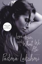 Padma Lakshmi: Love, Loss, and What We Ate--A Memoir (HB/DJ, 1st Edition)