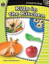 Creative Kids: Kids in the Kitchen by Walkup, Betsy