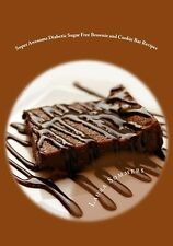 Super Awesome Diabetic Sugar Free Brownie and Cookie Bar Recipes: Low Sugar V...