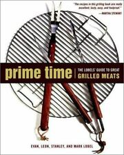 Prime Time: The Lobels' Guide to Great Grilled Meats (Complete Idiots Guide)