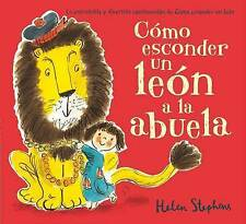 NEW Como esconder un leon a la abuela (Spanish Edition) by Helen Stephens