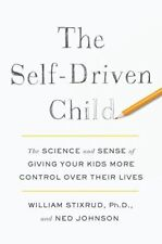THE SELF-DRIVEN CHILD: The Science and Sense of Giving Your Kids More Control