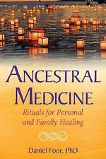 Ancestral Medicine: Rituals for Personal and Family Healing by Foor, Daniel
