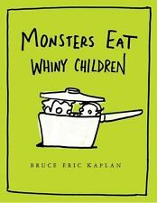 Monsters Eat Whiny Children, Kaplan, Bruce Eric, Very Good Book