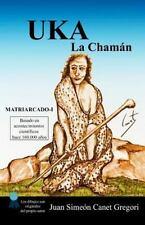 Colección de Novelas Matriarcado: UKA la Chaman by Juan Canet Gregori (2014,...