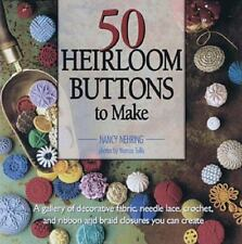 50 Heirloom Buttons to Make : A Gallery of Decorative Fabric, Needle-Lace,...