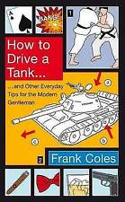 How To Drive A Tank: And other everyday tips for the modern gentleman, Coles, Fr