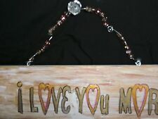 Wall decor, , wood, hand painted , I LOVE YOU MORE, withbeaded wire for hanging