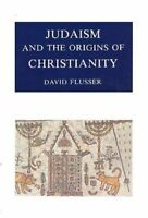 Judaism and the Origins of Christianity by David Flusser
