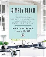 Simply Clean: The Proven Method for Keeping Your Home Organized Clean and Bea...