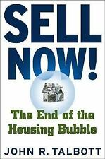 Sell Now! : The End of the Housing Bubble by John R. Talbott (2006, Paperback)
