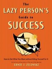 The Lazy Person's Guide to Success: How to Get What You Want Without Killing You