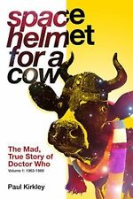 Space Helmet for a Cow: The Mad, True Story of Doctor Who (1963-1989) (Volume 1)
