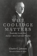 Why Coolidge Matters : Leadership Lessons from America's Most Underrated Preside