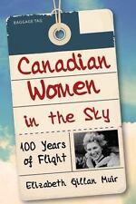 Canadian Women in the Sky : 100 Years of Flight: By Muir, Elizabeth Gillan