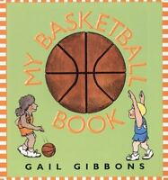 My Basketball Book: By Gail Gibbons